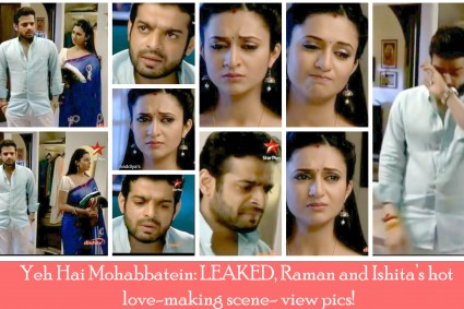 YEH HAI MOHABBATEIN: LEAKED, RAMAN AND ISHITA'S HOT LOVE-MAKING SCENE- VIEW PICS!