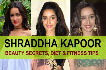 Shraddha Kapoor Beauty Secrets, Diet and Fitness Tips.