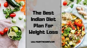The Best Indian Diet Plan for Weight Loss.